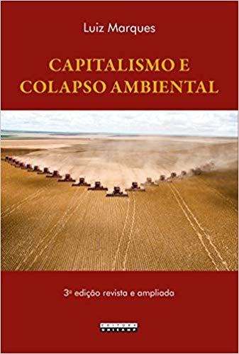 Marques, Luiz. Capitalismo e Colapso Ambiental.